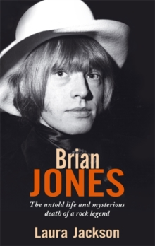 Brian Jones : The Untold Life and Mysterious Death of a Rock Legend, Paperback Book