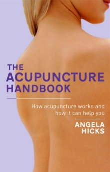 The Acupuncture Handbook : How Acupuncture Works and How it Can Help You, Paperback Book
