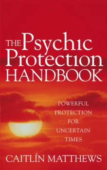 The Psychic Protection Handbook : Powerful Protection for Uncertain Times, Paperback Book