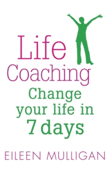 Life Coaching : Change Your Life in 7 Days, Paperback Book