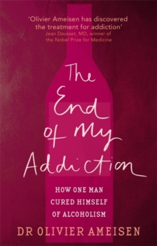 The End of My Addiction : How One Man Cured Himself of Alcoholism, Paperback Book