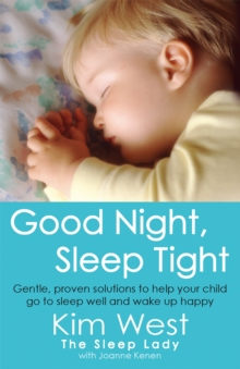 Good Night, Sleep Tight : Gentle, proven solutions to help your child sleep well and wake up happy, Paperback / softback Book