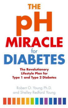 The PH Miracle for Diabetes : The Revolutionary Lifestyle Plan for Type 1 and Type 2 Diabetes, Paperback Book