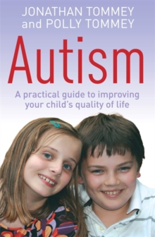 Autism : A practical guide to improving your child's quality of life, Paperback Book