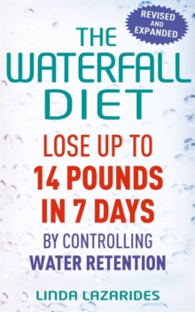 The Waterfall Diet : Lose Up to 14 Pounds in 7 Days by Controlling Water Retention, Paperback Book