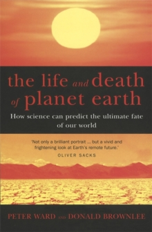 The Life and Death of Planet Earth : How Science Can Predict the Ultimate Fate of Our World, Paperback Book