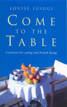 Come to the Table : A Passion for Eating and French Living, Paperback Book
