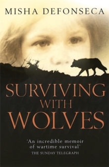 Surviving with Wolves : The Most Extraordinary Story of World War II, Paperback Book