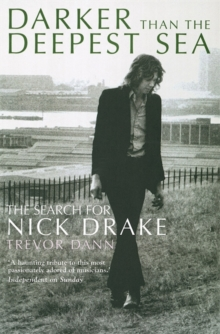 Darker Than The Deepest Sea : The Search for Nick Drake, Paperback / softback Book