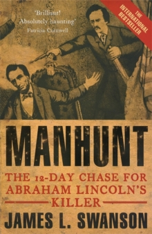 Manhunt : The 12 day chase for Abraham Lincoln's killer, Paperback Book