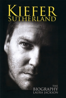 Kiefer Sutherland : The Biography, Paperback Book