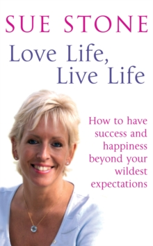 Love Life, Live Life : How to have happiness and success beyond your wildest expectations, Paperback / softback Book