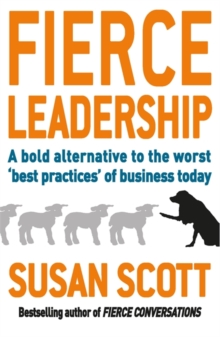Fierce Leadership : A bold alternative to the worst 'best practices' of business today, Paperback / softback Book