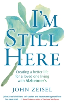 I'm Still Here : Creating a better life for a loved one living with Alzheimer's, Paperback Book