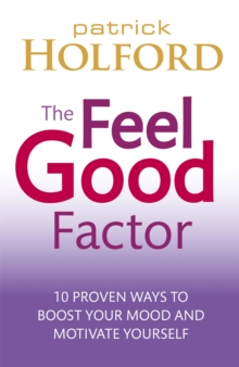 The Feel Good Factor : 10 proven ways to boost your mood and motivate yourself, Paperback / softback Book