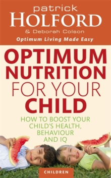 Optimum Nutrition for Your Child : How to Boost Your Child's Health, Behaviour and IQ, Paperback Book