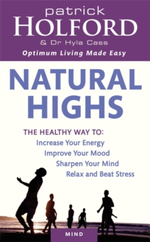 Natural Highs : The healthy way to increase your energy, improve your mood, sharpen your mind, relax and beat stress, Paperback / softback Book