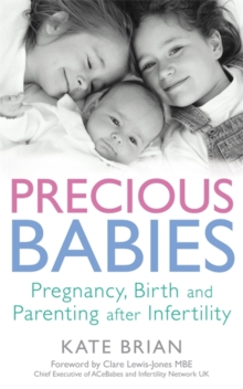 Precious Babies : Pregnancy, Birth and Parenting After Infertility, Paperback Book
