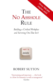 The No Asshole Rule : Building a Civilised Workplace and Surviving One That Isn't, Paperback / softback Book