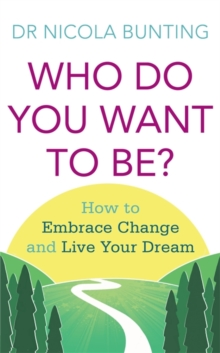 Who Do You Want to Be? : How to Embrace Change and Live Your Dream, Paperback Book