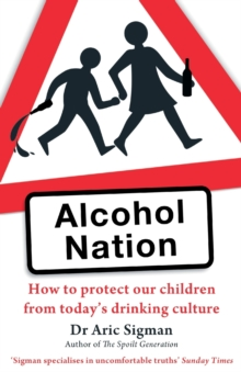 Alcohol Nation : How to protect our children from today's drinking culture, Paperback / softback Book