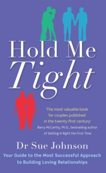 Hold Me Tight : Your Guide to the Most Successful Approach to Building Loving Relationships, Paperback Book