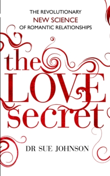 The Love Secret : The Revolutionary New Science of Romantic Relationships, Paperback Book