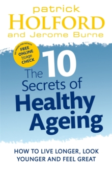 The 10 Secrets of Healthy Ageing : How to Live Longer, Look Younger and Feel Great, Paperback Book
