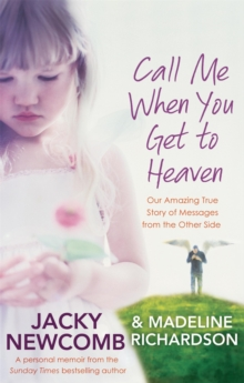 Call Me When You Get to Heaven : Our Amazing True Story of Messages from the Other Side, Paperback Book