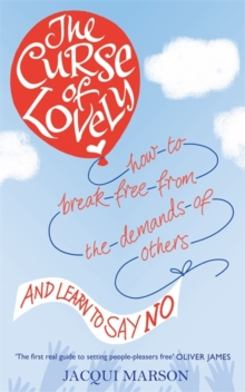 The Curse of Lovely : How to Break Free from the Demands of Others and Learn How to Say No, Paperback Book