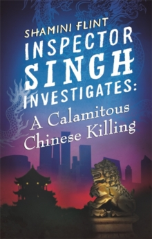 Inspector Singh Investigates: A Calamitous Chinese Killing : Number 6 in series, Paperback Book