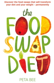 The Food Swap Diet : Discover the Food Swaps That Will Transform Your Diet and Your Weight - Permanently, Paperback Book