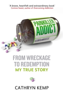 Painkiller Addict : from Wreckage to Redemption - My True Story, Paperback Book