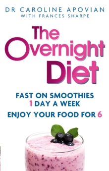 The Overnight Diet : Fast on smoothies one day a week. Enjoy your food for six., Paperback / softback Book