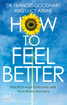 How to Feel Better : Practical ways to recover well from illness and injury, Paperback / softback Book