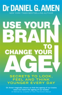 Use Your Brain to Change Your Age : Secrets to Look, Feel and Think Younger Every Day, Paperback Book