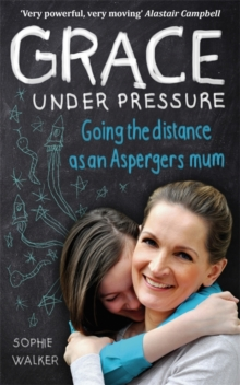 Grace Under Pressure : Going the distance as an Aspergers mum, Paperback / softback Book