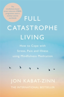 Full Catastrophe Living, Revised Edition : How to cope with stress, pain and illness using mindfulness meditation, Paperback / softback Book