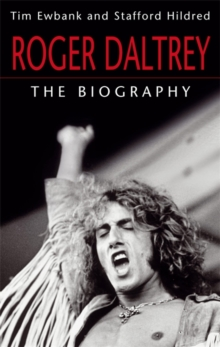 Roger Daltrey : The Biography, Paperback Book