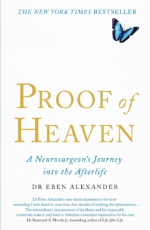 Proof of Heaven : A Neurosurgeon's Journey into the Afterlife, Paperback Book