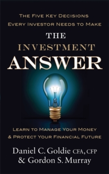 The Investment Answer : Learn to Manage Your Money and Protect Your Financial Future, Paperback Book