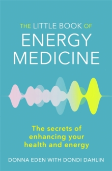 The Little Book of Energy Medicine : The Secrets of Enhancing Your Health and Energy, Paperback Book