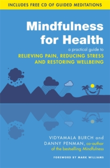 Mindfulness for Health : A practical guide to relieving pain, reducing stress and restoring wellbeing, Paperback / softback Book