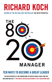 The 80/20 Manager : Ten ways to become a great leader, Paperback Book