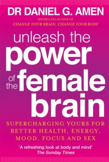 Unleash the Power of the Female Brain : Supercharging Yours for Better Health, Energy, Mood, Focus and Sex, Paperback Book