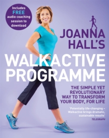 Joanna Hall's Walkactive Programme : The simple yet revolutionary way to transform your body, for life, Paperback / softback Book