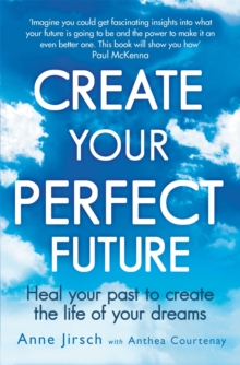 Create Your Perfect Future : Heal your past to create the life of your dreams, Paperback / softback Book