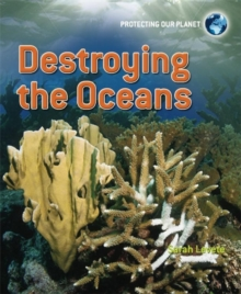 Protecting Our Planet: Destroying the Oceans, Paperback Book