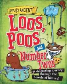Loos, Poos and Number Twos : A Disgusting Journey Through the Bowels of History!, Hardback Book