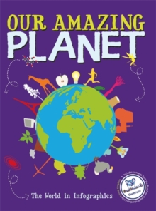 Our Amazing Planet : The World in Infographics, Paperback / softback Book